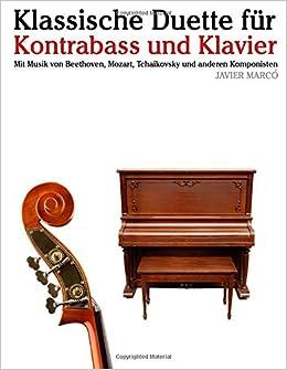 Klassische Duette für Kontrabass und Klavier: Kontrabass für Anfänger. Mit Musik von Beethoven, Mozart, Tchaikovsky und anderen Komponisten