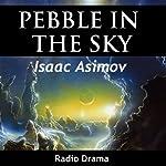 Pebble in the Sky (Dramatized) | Isaac Asimov