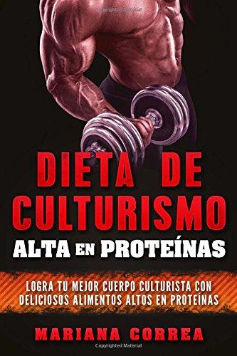 DIETA DE CULTURISMO ALTA En PROTEINAS: LOGRA TU MEJOR CUERPO ...