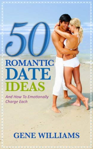50 Romantic Date Ideas (And How To Emotionally Charge Each Book 1)