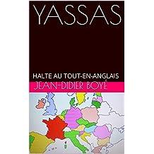 YASSAS: HALTE AU TOUT-EN-ANGLAIS (French Edition)