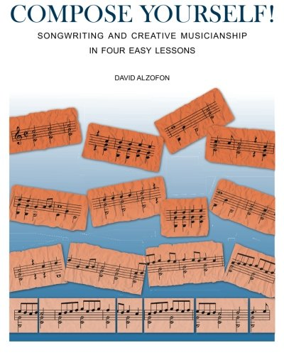 COMPOSE YOURSELF!: Songwriting & Creative Musicianship in Four Easy Lessons
