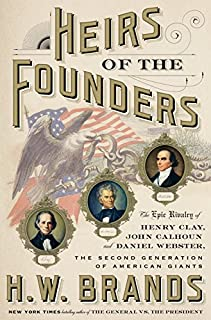 Book Cover: Heirs of the Founders: The Epic Rivalry of Henry Clay, John Calhoun and Daniel Webster, the Second Generation of American Giants