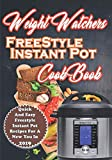Weight Watchers Freestyle Instant Pot Cookbook: Quick And Easy Weight Watchers Freestyle Instant Pot Recipes For A New You in 2019 (weight watchers cookbook)