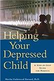 Helping Your Depressed Child, Martha Underwood Barnard, 1572243228