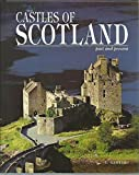 Castles of Scotland Past and Present