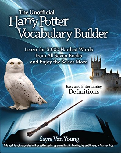 The Unofficial Harry Potter Vocabulary Builder: Learn the 3, 000 ...