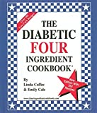 The Diabetic Four Ingredient Cookbook by Linda Coffee, Emily Cale (2003) Hardcover
