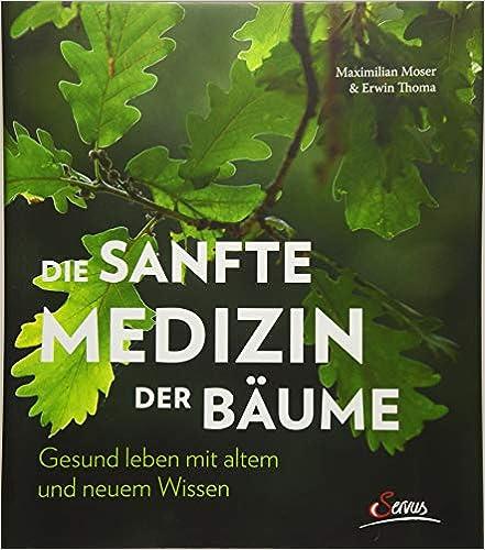 Die sanfte Medizin der Bäume – Gesund leben mit altem und neuem Wissen