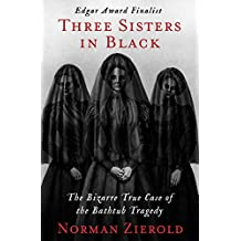 Three Sisters in Black: The Bizarre True Case of the Bathtub Tragedy