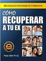 """El libro """"Cómo Recuperar a tu Ex"""" es un libro fundamental que presenta el proceso de reconquistar a nuestra ex pareja de manera fácil, justificándose con ejemplos prácticos y con un estilo fluido. Se trata de una guía, un libro de auto ayuda ..."""