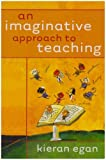 The Imaginative Approach to Teaching with Power of Portfolios and A Teacher's Guide to Classroom Set, Kieran Egan, 0787996173