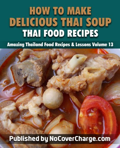 How to Make Delicious Thai Soup Thai Food Recipes (Amazing Thailand Food Recipes & Lessons Book 13)