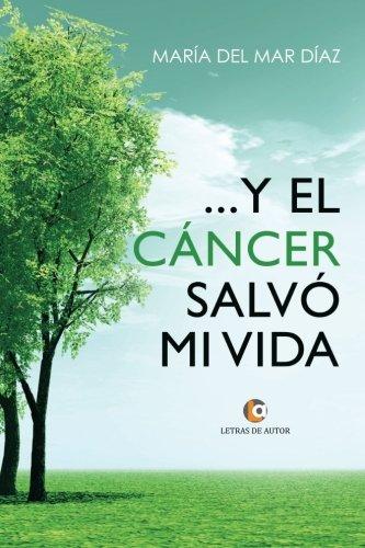 ...Y el cancer salvo mi vida (Spanish Edition) [Maria del Mar Diaz] (Tapa Blanda)