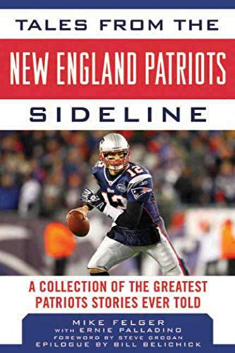 - Tales from the New England Patriots Sideline: A  Collection of the Greatest Patriots Stories Ever Told (Tales from the Team)