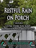 Restful Rain on Porch, Ultra Dark: Meditation, Sleep, Relaxation