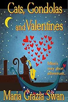 Cats, Gondolas and Valentines: Mina's very short adventure... (mina's adventures Book 0) by [Swan, Maria Grazia]