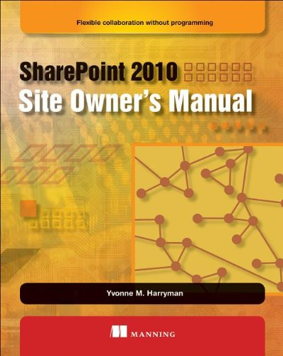 SharePoint 2010 Site Owner's Manual: Flexible Collaboration without Programming by Manning Publications