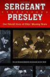 Sergeant Presley: Our Untold Story of Elvis' Missing Years