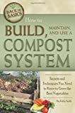 How to Build, Maintain, and Use a Compost System: Secrets and Techniques You Need to Know to Grow the Best Vegetables (Back to Basics Growing)