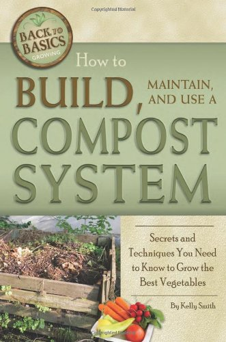 How to Build, Maintain, and Use a Compost System: Secrets and Techniques You Need to Know to Grow the Best Vegetables (Back to Basics Growing) by Atlantic Publishing Group Inc.