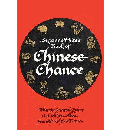 Download [Book of Chinese Chance: What the Oriental Zodiac Can Tell You About Yourself and Your Future] (By: Suzanne White) [published: September, 2014] pdf epub