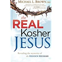 The Real Kosher Jesus: Revealing the Mysteries of the Hidden Messiah