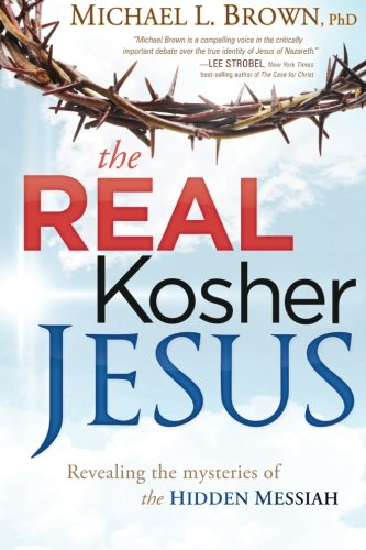 The Real Kosher Jesus: Revealing the Mysteries of the Hidden Messiah [Michael L. Brown] (Tapa Blanda)