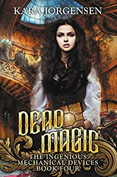 Dead Magic (The Ingenious Mechanical Devices Book 4) by [Jorgensen, Kara]