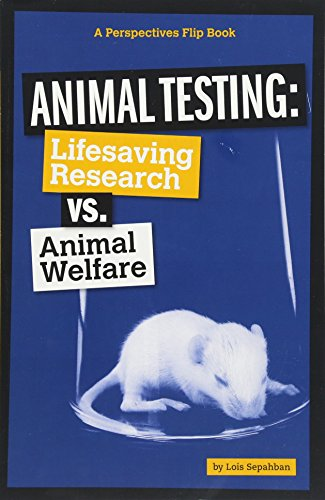 - Animal Testing: Life-Saving Research vs. Animal Welfare (Perspectives Flip Books: Issues)
