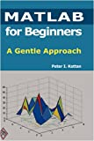 MATLAB for Beginners: A Gentle Approach, Peter Kattan, 1435726979