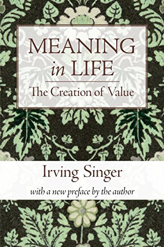 Meaning in Life: The Creation of Value (Irving Singer Library Book 1) ()