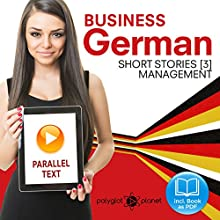 Business German 3: Parallel Text: Management Short Stories: English - German Audiobook by Polyglot Planet Publishing Narrated by Polyglot Planet