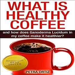 What Is Healthy Coffee and How Does Ganoderma Lucidum in My Coffee Make It Healthier?