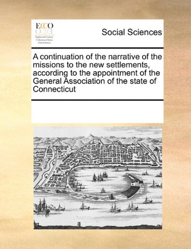 Download A continuation of the narrative of the missions to the new settlements, according to the appointment of the General Association of the state of Connecticut pdf