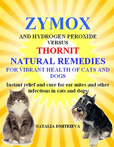 (Zymox and Hydrogen Peroxide versus Thornit Natural Remedies for Vibrant Health of Cats and Dogs.: Instant relief and cure for ear mites and other infections in cats and dogs)