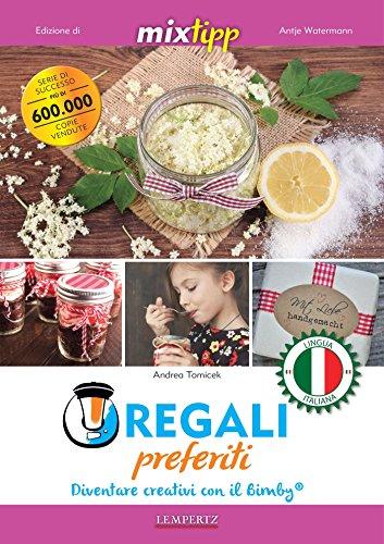 MIXtipp: Regali preferiti (italiano): Diventare creativi con il Bimby (Kochen mit dem Thermomix) (Italian Edition)