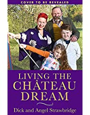 Living the Chateau Dream: As seen on the hit Channel 4 show Escape to the Chateau