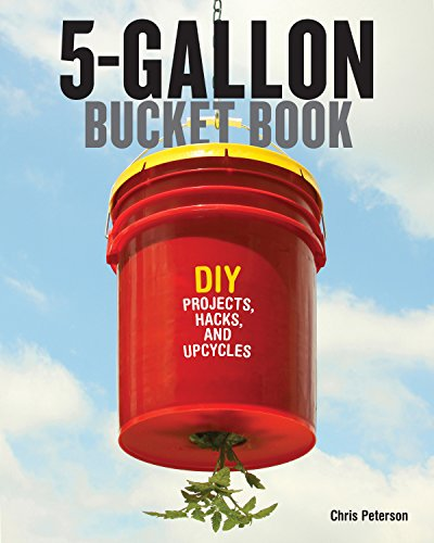 5-Gallon Bucket Book: DIY Projects, Hacks, and Upcycles