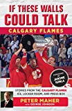 #1: If These Walls Could Talk: Calgary Flames: Stories from the Calgary Flames Ice, Locker Room, and Press Box