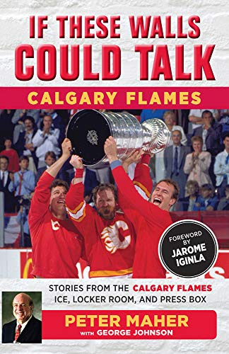 If These Walls Could Talk: Calgary Flames: Stories from the Calgary Flames Ice, Locker Room, and Press -