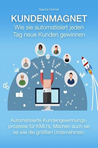 Kundenmagnet: Wie sie automatisiert jeden Tag neue Kunden gewinnen