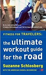 Fitness for Travelers: The Ultimate Workout Guide for the Road