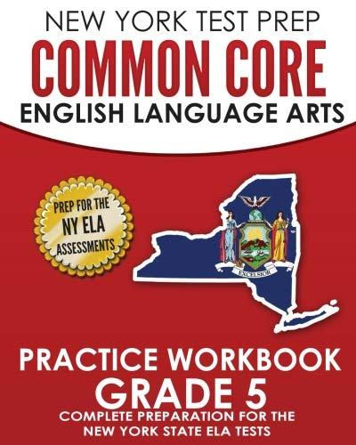 NEW YORK TEST PREP Common Core English Language Arts Practice Workbook Grade 5: Practice for the New York State ELA Tests (Common Core Ela Test Prep)