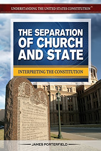 The Separation of Church and State: Interpreting the Constitution (Understanding the United States Constitution) ebook