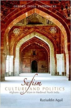 Book Sufism, Culture, and Politics: Afghans and Islam in Medieval North India Reprint edition by Aquil, Raziuddin (2013)