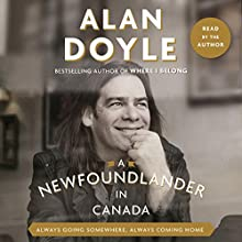 A Newfoundlander in Canada: Always Going Somewhere, Always Coming Home Audiobook by Alan Doyle Narrated by Alan Doyle