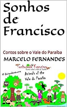 Sonhos de Francisco: Contos sobre o Vale do Paraíba (Aventura na natureza Livro 1) (Portuguese Edition) by [Fernandes, Marcelo ]