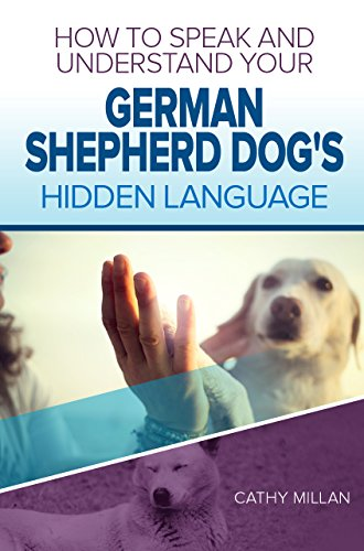 How To Speak And Understand Your German Shepherd Dog's Hidden Language: Fun and Fascinating Guide to The Inner World of Dogs (English Edition)