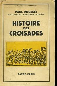 Histoire des croisades par Paul Rousset